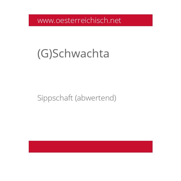 (G)Schwachta