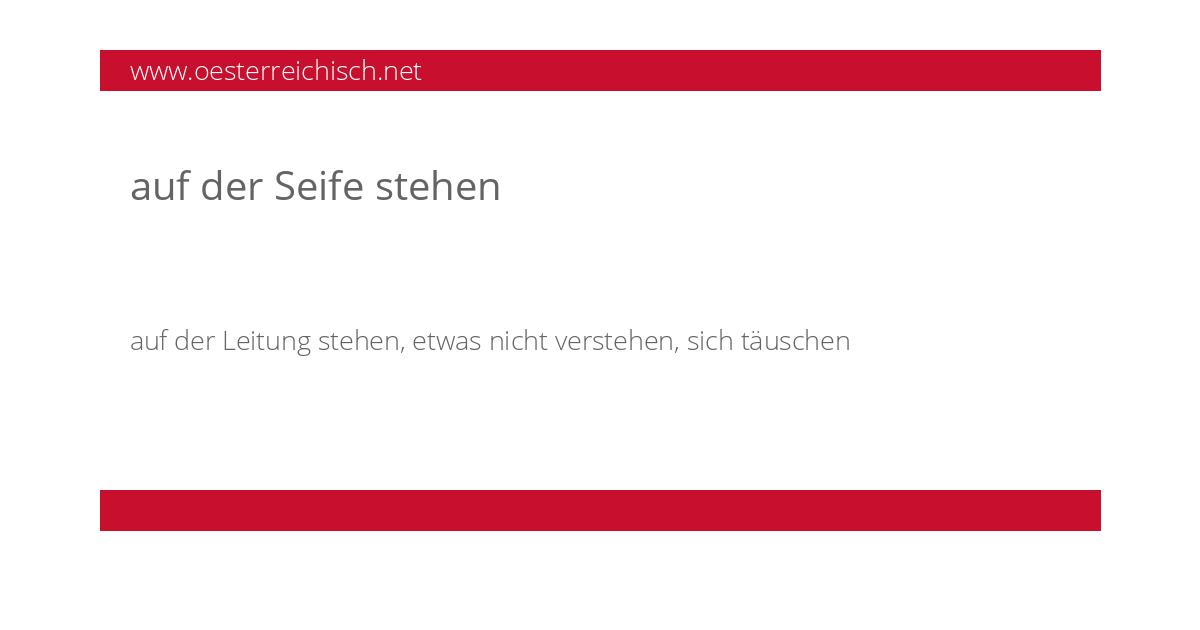 österreichisches Wörterbuch Auf Der Seife Stehen Auf Der