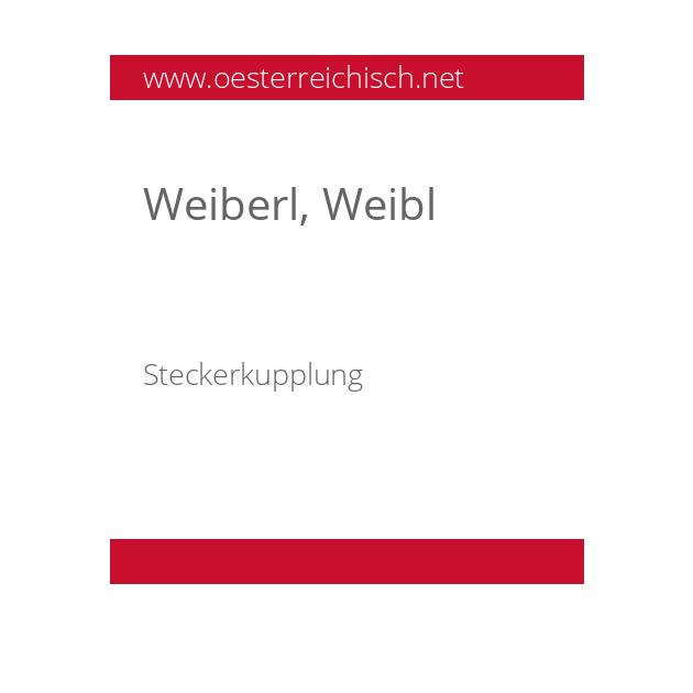 Weiberl, Weibl
